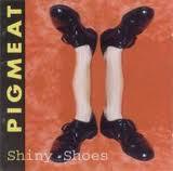 Pigmeat - Shiny Shoes