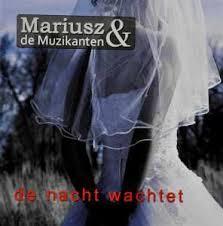 Mariusz & De Muzikanten - De Nacht Wachtet