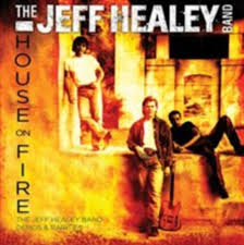 The Jeff Healy Band - House On Fire
