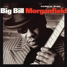 Big Bill Morganfield - Ramblin' Mind