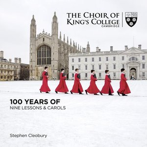 Choir Of King's College - 100 Years Of Nine Lessons & Carols