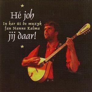 Nanne Kalma - He Joh Jij Daar! - In Kar Ut De Muzyk Fan Nanne Kalma (CD)