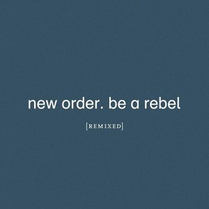 NEW ORDER - BE A REBEL REMIXED (LP)